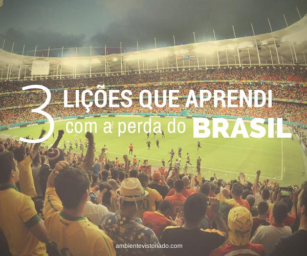 Lições que aprendi com a perda do Brasil